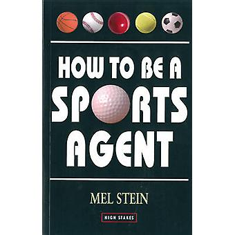 How to be a Sports Agent (3rd Revised edition) by Mel Stein - 9781843