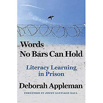 Woorden geen bars kan houden: geletterdheid leren in de gevangenis