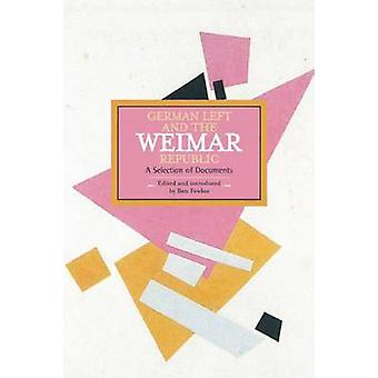 German Left And The Weimar Republic A Selection Of Documents  Historical Materialism Volume 75 by Ben Fowkes