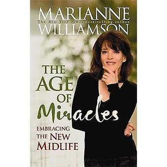 The Age Of Miracles  Embracing The New Midlife by Marianne Williamson