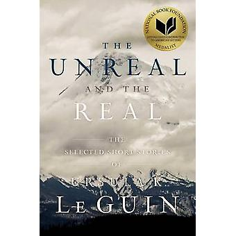 The Unreal and the Real - The Selected Short Stories of Ursula K. Le G