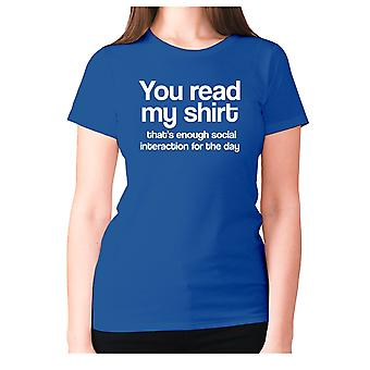 Womens funny t-shirt slogan tee sarcasm ladies sarcastic - You read my shirt that's enough social interaction for the day