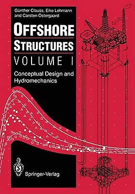 Offshore Structures Volume I Conceptual Design and Hydromechanics by Clauss & Gunther