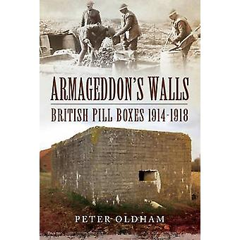 Armageddons Walls British Pill Boxes 19141918 par Peter Oldham