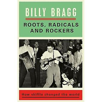 Roots - Radicals and Rockers - How Skiffle Changed the World by Billy