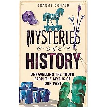 The Mysteries of History - Unravelling the Truth from the Myths of Our