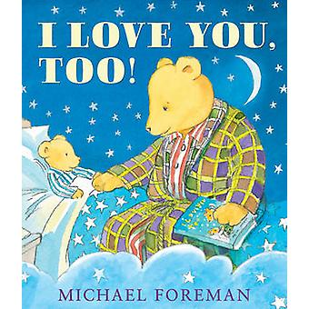 I Love You - Too! by Michael Foreman - 9781783440436 Book