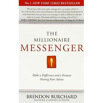 The Millionaire Messenger - Make a Difference and a Fortune Sharing Yo