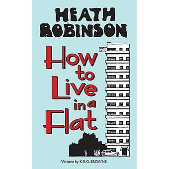 Heath Robinson - How to Live in a Flat (2nd Revised edition) by W. Hea