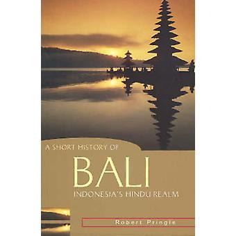 En kort historia av Bali - Indonesiens hinduiska sfären av Robert Pringle-
