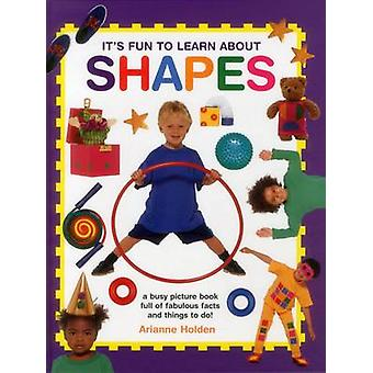 It's Fun to Learn About Shapes - A Busy Picture Book of Fabulous Facts