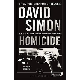 Homicide - A Year on the Killing Streets (Main - Canons ed) by David S