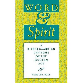 Word and Spirit - A Kierkegaardian Critique of the Modern Age by Ronal