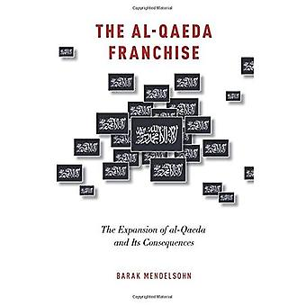 The al Qaeda Franchise: The Expansion of al-Qaeda and Its Consequences