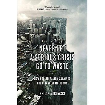 Lad aldrig en alvorlig krise gå til affaldet: hvordan neoliberalisme overlevede den finansielle nedsmeltning