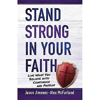 Stå stark i din tro: Live vad du tror med självsäkerhet och Passion