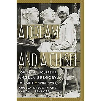 A Dream and a Chisel: Louisiana Sculptor Angela Gregory in Paris, 1925-1928� (Women's Diaries and Letters of the South)