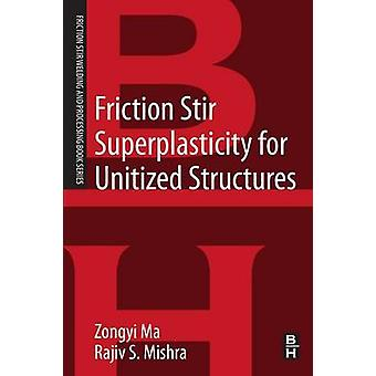 Friction Stir Superplasticity for Unitized Structures by Ma & Zongyi