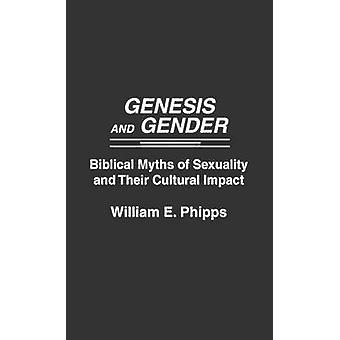 Genesis and Gender Biblical Myths of Sexuality and Their Cultural Impact by Phipps & William E.