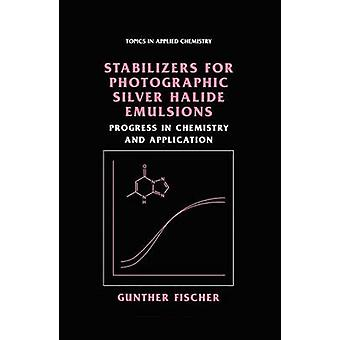 Stabilizers for Photographic Silver Halide Emulsions Progress in Chemistry and Application by Fischer & Gunther