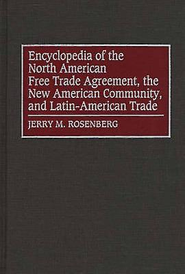 Encyclopedia of the North American Libre Trade AgreeHommest the nouveau American Community and LatinAmerican Trade by Rosenberg & Jerry M.