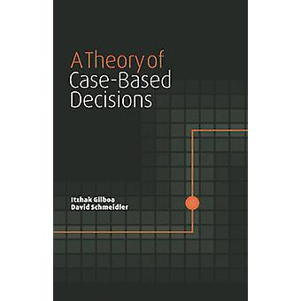A Theory of CaseBased Decisions by Gilboa & Itzhak