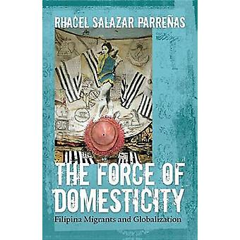 The Force of Domesticity Filipina Migrants and Globalization by Parrenas & Rhacel Salazar