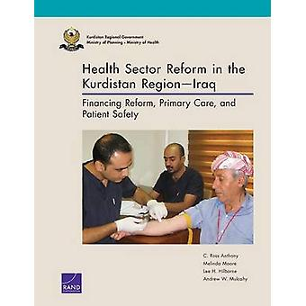 Health Sector Reform in the Kurdistan RegionIraq Financing Reform Primary Care and Patient Safety by Anthony & C. Ross