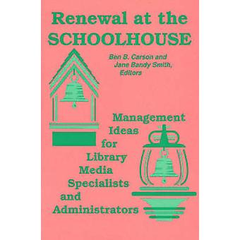 Renewal at the Schoolhouse  Management Ideas for Library Media Specialists and Administrators by Carson & Benjamin S.