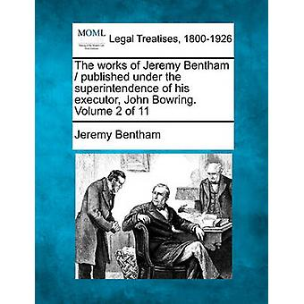 The works of Jeremy Bentham  published under the superintendence of his executor John Bowring. Volume 2 of 11 by Bentham & Jeremy