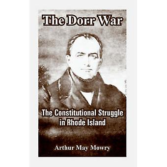 The Dorr War The Constitutional Struggle in Rhode Island by Mowry & Arthur & May