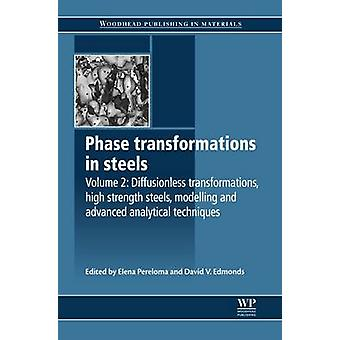 Phase Transformations in Steels Diffusionless Transformations High Strength Steels Modelling and Advanced Analytical Techniques by Edmonds & David