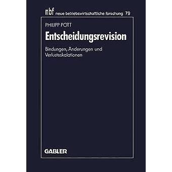 Entscheidungsrevision  Bindungen nderungen und Verlusteskalationen by Pott & Philipp