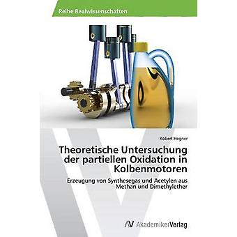 Theoretische Untersuchung der partiellen Oxidation i Kolbenmotoren av Hegner Robert