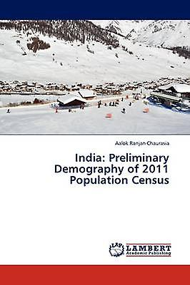 India Preliminary Demography of 2011 Population Census by Chaurasia & Aalok Ranjan