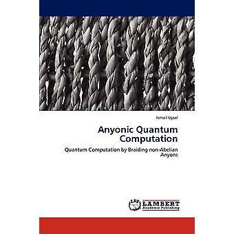 Anyonic kvante beregning af Uysal & Ismail