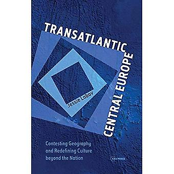 Transatlantic Central Europe: Contesting Geography� and Redefining Culture Beyond the Nation
