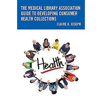 The Medical Library Association Guide to Developing Consumer Health C
