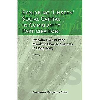 Exploring 'Unseen' Social Capital in Community Participation: Everyday Lives of Poor Mainland Chinese Migrants in Hong Kong