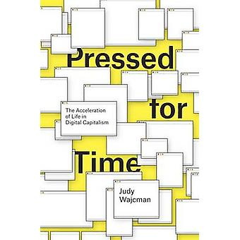 Pressed for Time - The Acceleration of Life in Digital Capitalism by J