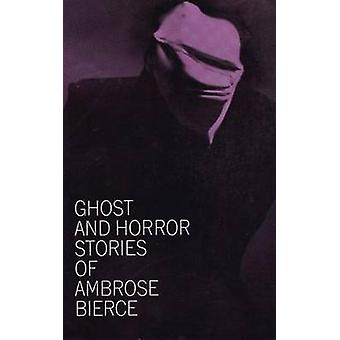 Ghost and Horror Stories by Ambrose Bierce - 9780486207674 Book
