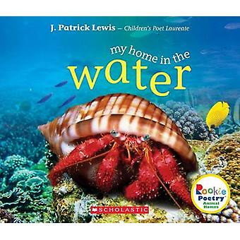 My Home in the Water by J Patrick Lewis - 9780531230091 Book
