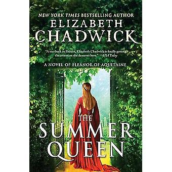 The Summer Queen - A Novel of Eleanor of Aquitaine by Elizabeth Chadwi