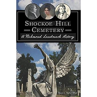 Shockoe Hill Cemetery - A Richmond Landmark History by Alyson L Taylor