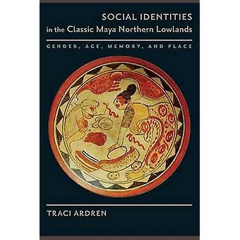 Social Identities in the Classic Maya Northern Lowlands - Gender - Age