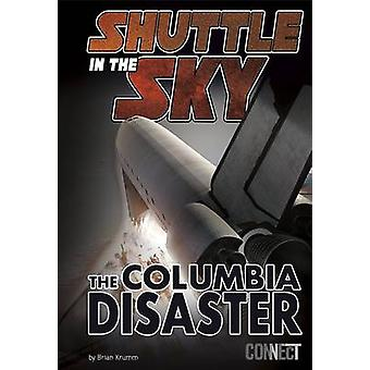 Shuttle in the Sky - The Columbia Disaster by Brian Krumm - 9781491441