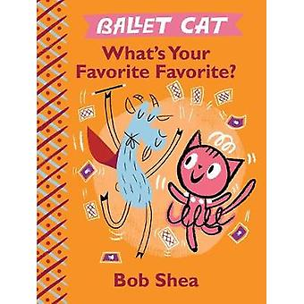 Ballet Cat - What's Your Favorite Favorite? by Bob Shea - 978148477809