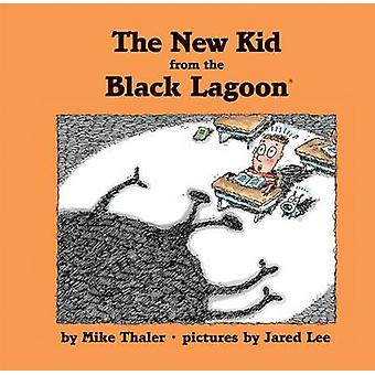 The New Kid from the Black Lagoon by Mike Thaler - Jared Lee - 978159