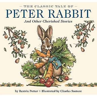 The Classic Tale of Peter Rabbit and Other Cherished Stories by Beatr