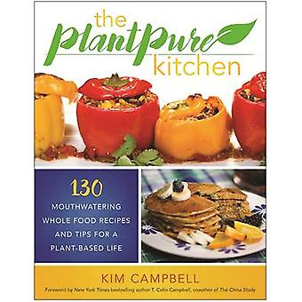 The Plantpure Kitchen - 130 Mouthwatering - Whole Food Recipes and Tip